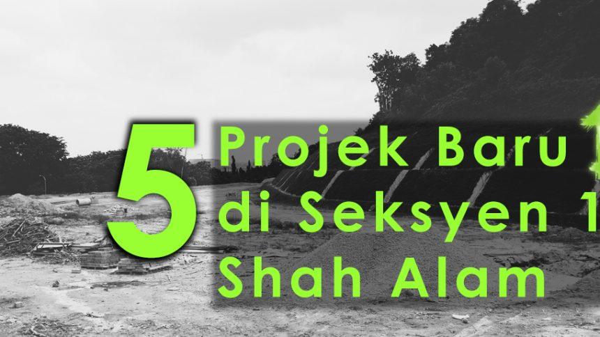 5 Projek Baru di Seksyen 13 Shah Alam
